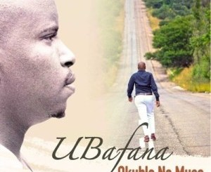 Download UBafana Okuhle No Musa Mp3 Fakaza