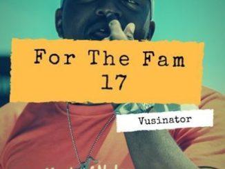 Vusinator For The Fam 17 Mix Mp3 Download Fakaza