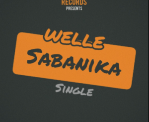 Download Welle SA Sabanika Mp3 Fakaza