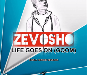 Mp3 DOWNLOAD Zevosho Life Goes On (Gqom) Mp3 Download Fakaza