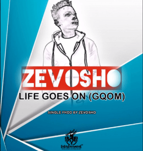 Mp3 DOWNLOAD Zevosho Life Goes On (Gqom) Mp3 Download Fakaza