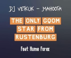 DJ Vetkuk & Mahoota The Only Gqom Star from Rustenburg Mp3 Download Fakaza