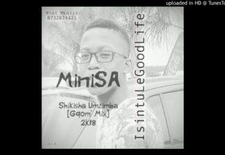 MiniSA Shikisha Umzimba Gqom Mix 2018 Mp3 Download Fakaza