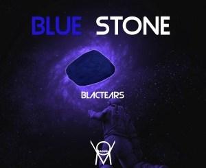 DOWNLOAD Blac Tears Blue Stone EP Zip Fakaza