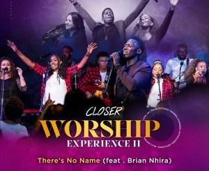 DOWNLOAD Closer There's No Name Ft. Brian Nhira Mp3