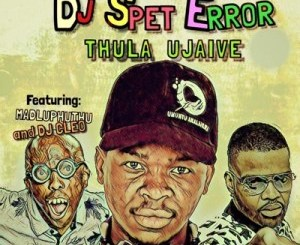 Download DJ Spet Error Thula Ujaive Mp3 Fakaza