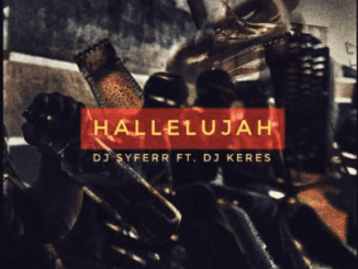 DOWNLOAD DJ Syferr Hallelujah Ft. DJ Keres Mp3 Fakaza