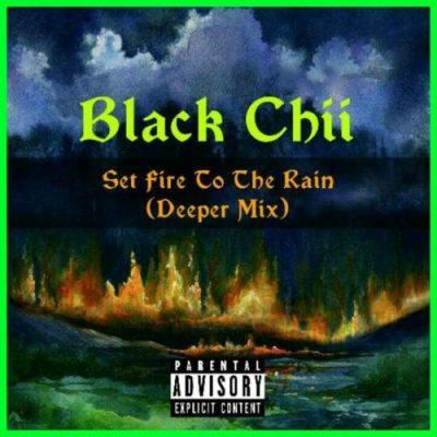 DOWNLOAD Black Chii Set fire To The Rain (Deeper Mix) Mp3 Fakaza