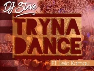 DOWNLOAD Dj Steve Tryna Dance Ft. Lelo Kamau Mp3 Fakaza