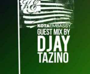 Djay Tazino Kota Embasssy Guest Mix Mp3 Fakaza Download