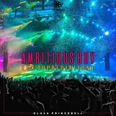 Download Dlala PrinceBell Ambitious Boy Mp3 Fakaza