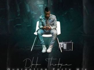 DOWNLOAD Dlala Thukzin Quarantine Party Mix (Ukhozi Fm) Mp3 Fakaza
