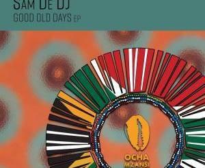 Download Sam De DJ Good Old Days Ep Zip Fakaza