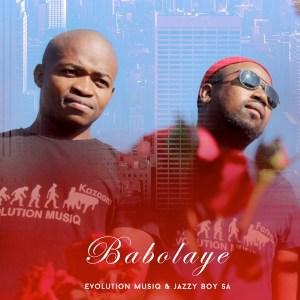 DOWNLOAD Evolution Musiq & Jazzy Boy SA Babolaye Mp3 Fakaza