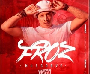 DOWNLOAD Froz Musgrave Mp3 Fakaza