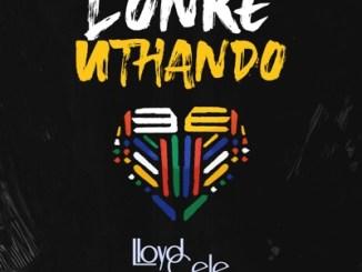 Download Lloyd Cele Lonke uThando Mp3 Fakaza