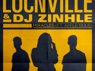Download Locnville & DJ Zinhle Miracles Mp3 Fakaza