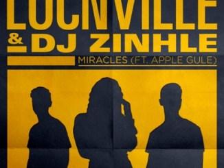 Download Locnville & DJ Zinhle Miracles Mp3 Fakaza