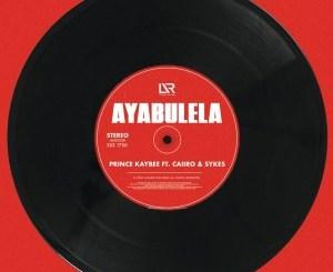 DOWNLOAD Prince Kaybee Ayabulela Ft. Caiiro & Sykes Mp3 fakaza