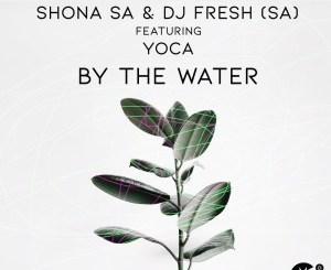 DOWNLOAD Shona SA & DJ Fresh (SA) By The Water Ft. YoCa Mp3 Fakaza