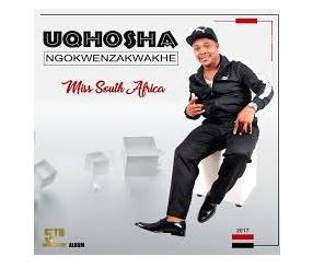 ALBUM Uqhosha Ngokwenzakwakhe Miss South Africa Zip Download