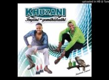 Khuzani Mpungose Qula Kwedini Mp3 Download Fakaza