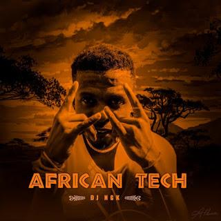 DOWNLOAD DJ NGK African Tech Album Zip