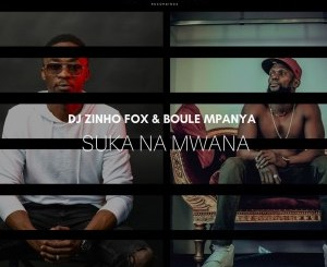 DOWNLOAD Dj Zinho Fox & Boule Mpanya Suka Na Mwana Mp3 Fakaza