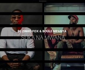 DOWNLOAD Dj Zinho Fox & Boule Mpanya Suka Na Mwana Mp3 Fakaza