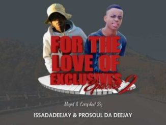 IssaDadeejay & Prosoul Da Deejay For The Love Of Exclusives Mp3 Fakaza Download