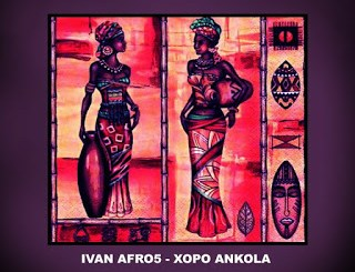 DOWNLOAD Ivan Afro5 Xopo Ankóla Mp3 Fakaza