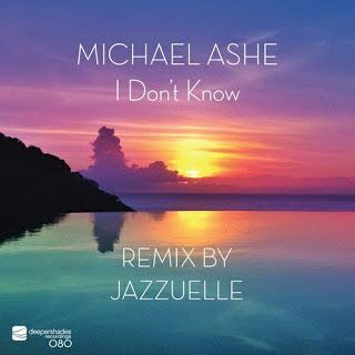 Michael Ashe I Don't Know (Jazzuelle Darkside Remix) Mp3 Fakaza Download