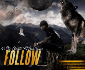 DOWNLOAD P-Star Master Follow Ft. Cindi Taurus Mp3 fakaza