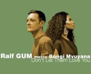 Ralf GUM & Bongi Mvuyana Don't Let Them Love You Mp3 Fakaza Download