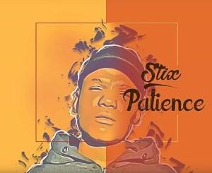 DOWNLOAD Stix Patience Ft. DJ Tears PLK Mp3 Fakaza