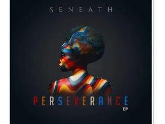 Fakaza Music Download EP Seneath Perseverance Zip