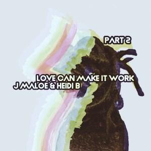 Fakaza Music Download J Maloe Love Can Make It Work, Pt. 2 Zip