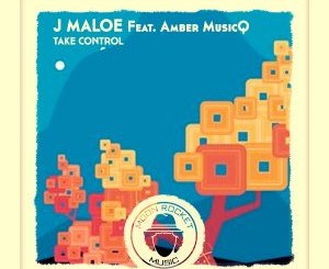 J Maloe Take Control Mp3 Fakaza Download