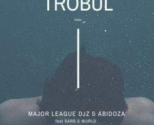 Fakaza Music Download Major League & Abidoza Trobul Mp3