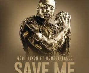 Fakaza Music Download Mobi Dixon Save Me Ft. Nontsikelelo Mp3