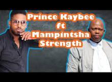 Fakaza Music Download Prince Kaybee Strength Ft. MampintshaMp3