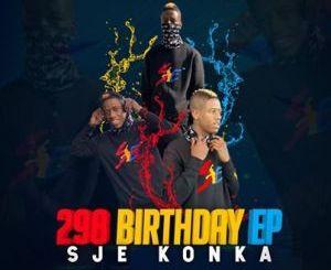 Fakaza Music Download Sje Konka 298 Birthday EP Zip