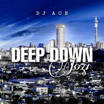 Fakaza Music Download DJ Ace Deep Down Jozi Mp3