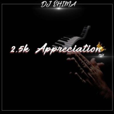 Fakaza Music Download Dj Shima 2.5k Appreciation Mix Mp3