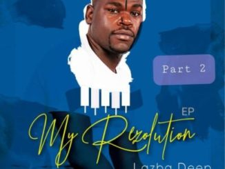 Fakaza Music Download Lazba Deep My Rezolution Part 2 EP Zip