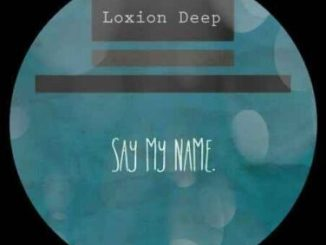 Fakaza Music Download Loxion Deep Say My Name Mp3