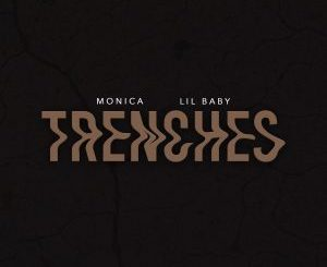 Fakaza Music Download Monica Ft Lil Baby Trenches Mp3