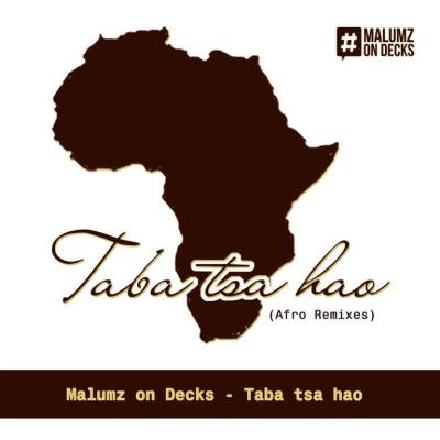 Malumz on Decks Taba Tsa Hao (Saint Evo Remix) Mp3 Download Fakaza