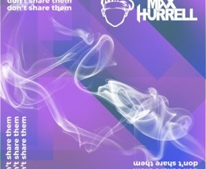 Fakaza Music Download Max Hurrell Don't Share Them Mp3