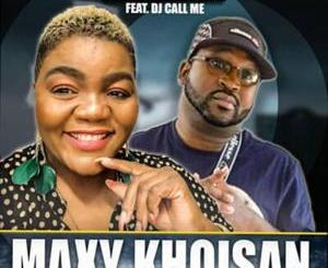 Fakaza Music Download Maxy Khoisan Kwenzenjani Ft. DJ Call Me Mp3